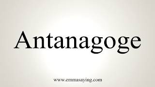 How To Pronounce Antanagoge