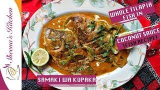 TILAPIA FISH IN COCONUT SAUCE | SAMAKI WA KUPAKA |  Sheenas kitchen