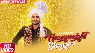 heavy weight bhangra full video ranjit bawa ft bunty bains jassi x new punjabi song 2017