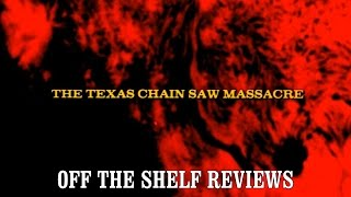 The Texas Chain Saw Massacre Review - Off The Shelf Reviews