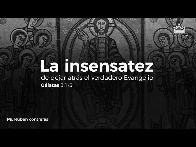 La insensatez de dejar atrás el verdadero Evangelio / Gálatas 3:1-5 / Ps. Ruben Contreras