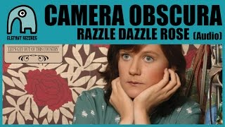 CAMERA OBSCURA - Razzle Dazzle Rose [Audio]