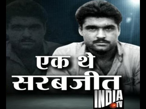 Sarabjit Singh -The Victim of India-Pakistan Conflicts
