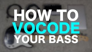 How to Vocode your Bass [ AN