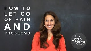 How to Let Go of Pain and Problems