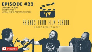 Friends From Film School EP 22: Screenwriter Adam Neal