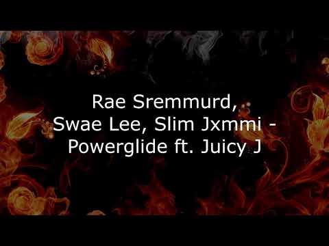 Rae Sremmurd, Swae Lee, Slim Jxmmi - Powerglide Ft. Juicy J Song Lyrics
