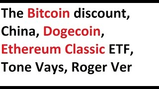 The Bitcoin discount, China, Dogecoin, Ethereum Classic ETF, Tone Vays, Roger Ver