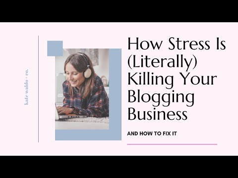 How Stress is Literally Killing Your Blogging Business and How to Fix It