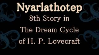 Nyarlathotep (1920), 8th Story in The Dream Cycle of H. P. Lovecraft