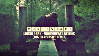 Linkin Park - Somewhere I Belong (Big Skapinsky Remix)