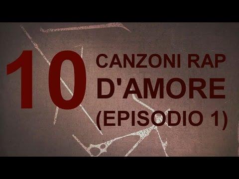 10 CANZONI RAP D'AMORE (EPISODIO 1) - HIP HOP ITALIANO