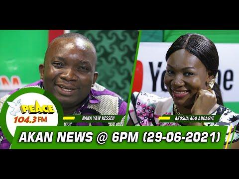 Akan News @ 6pm On Peace 104,3 FM (29/06/2021)