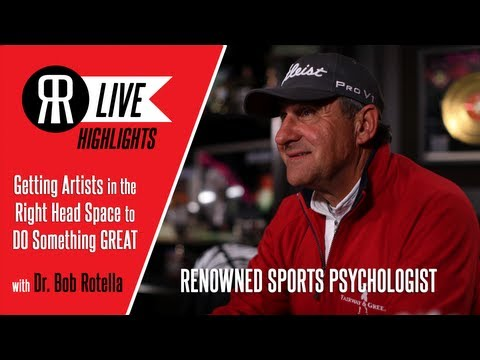Dr. Bob Rotella, Renowned Sports Psychologist, talks Getting Artists in Right Head Space to be GREAT