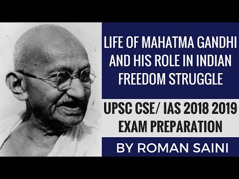 Life of Mahatma Gandhi And His Role In India's Freedom Struggle By Roman Saini - UPSC CSE/ IAS Exam