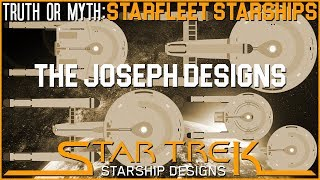 (Episode 93) Truth OR Myth? Starfleet Starship- The Joseph Designs