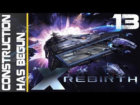 X Rebirth Episode 13 - Construction has begun