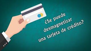 ¿Se puede desmagnetizar una tarjeta de crédito?