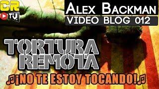 Videoblog #012 TORTURA REMOTA ♫ ¡No te estoy tocando! ♫