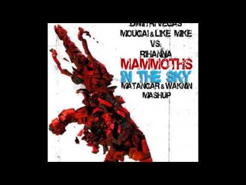 Dimitri Vegas, Mougai & Like Mike Vs. Rihanna - Mammoths In The Sky (Matangar & Waknin Mash-Up)