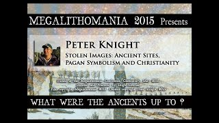 PETER KNIGHT: Stolen Images: Ancient Sites, Pagan Symbolism and Christianity - Megalithomania 2015