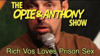 Opie & Anthony: Rich Vos Loves Prison Sex (10/10/07)