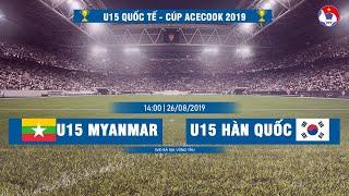 TRỰC TIẾP | U15 MYANMAR - U15 HÀN QUỐC | U15 QUỐC TẾ - ACECOOK 2019 | VFF Channel