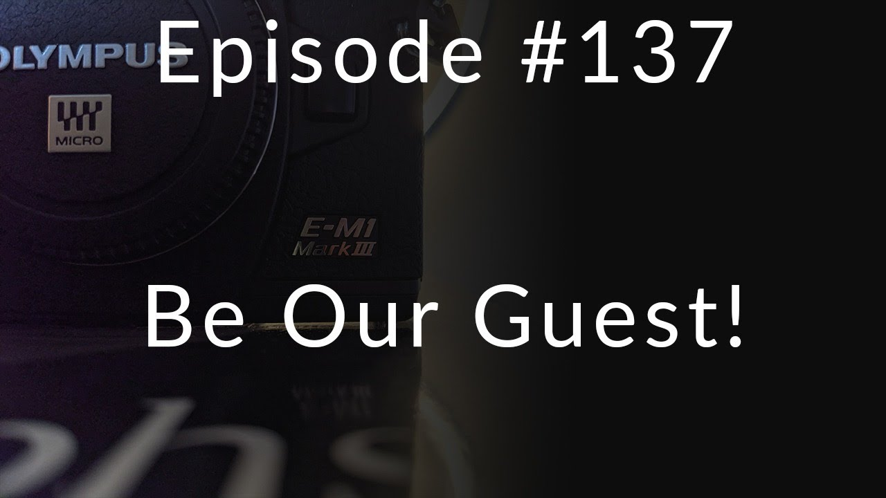 Mirrorless Minutes Episode#137...Be Our Guest!!!