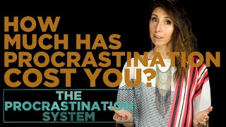 How Much Has Chronic Procrastination Cost You? | The Procrastination System
