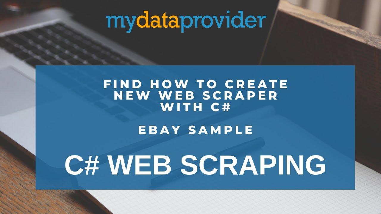 C# web scraping - find how to create c# web scraper - ebay sample