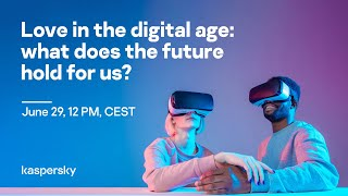 Love in the digital age: what does the future hold for us?