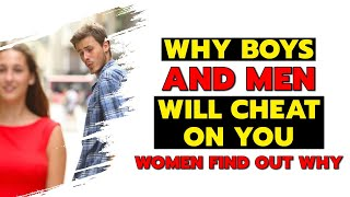Why Boys And Men Will Cheat On You - Women Find Out Why
