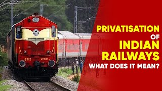 What does privatisation of Indian Railways mean? | NewsMo