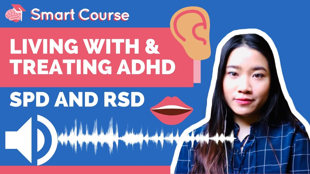 Living With and Treating ADHD - Sensory Processing Disorder and Rejection Sensitivity Dysphoria