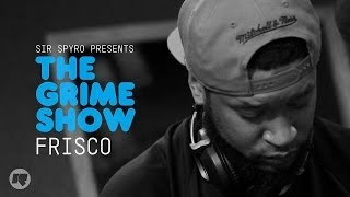 The Grime Show: Frisco