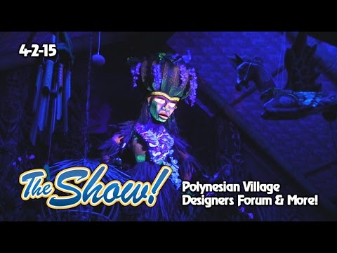 Attractions - The Show - Polynesian Village; Designers Forum; latest news - Apr. 2, 2015