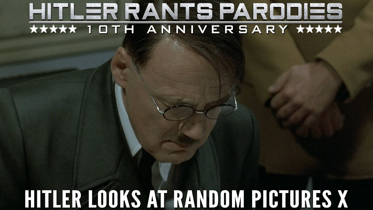 Hitler looks at random pictures X