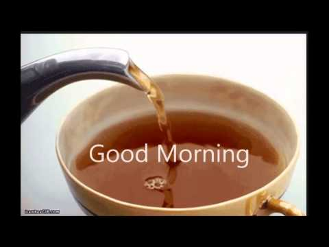 Good Morning Message With Cup Of Tea Youtube
