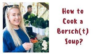 HOW TO COOK A BORSCHT SOUP?