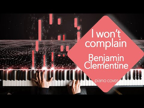 I wont complain by Benjamin Clementine piano cover