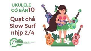 Tự học Ukulele #10 | Hướng dẫn điệu Slow Surf quạt chả nhịp 2/4 và ứng dụng | Thuận Guitar