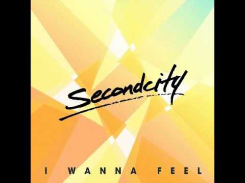 Secondcity - I Wanna Feel (Original Mix) + Lyrics