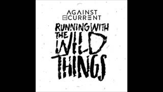 Against The Current - Running With The Wild Things (Male Voice)