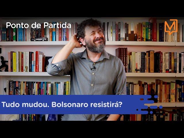 Tudo mudou. Bolsonaro resistirá?