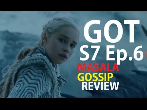 Game Of Thrones S7 Ep.6 Masala Gossip Review