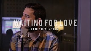 Avicii - Waiting for love (spanish version) | Dani Garcia Ft. ERRE | (Colaboración a Distancia)