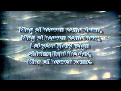 King of Heaven Come - (lyrics)