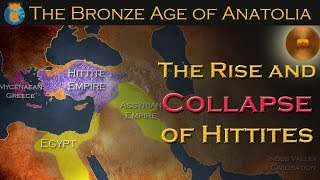 The Bronze Age of Anatolia - The Rise and Collapse of Hittites