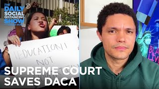 SCOTUS Protects Dreamers | The Daily Social Distancing Show