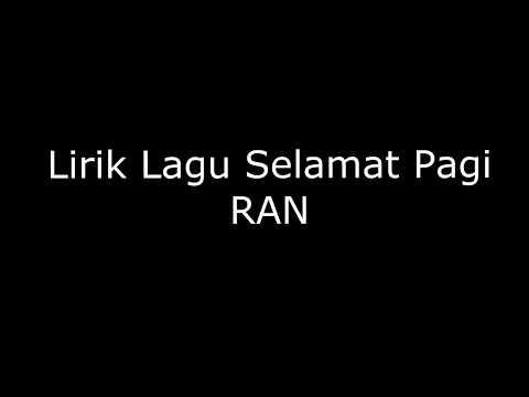 Lirik Lagu Selamat Pagi |  RAN #2